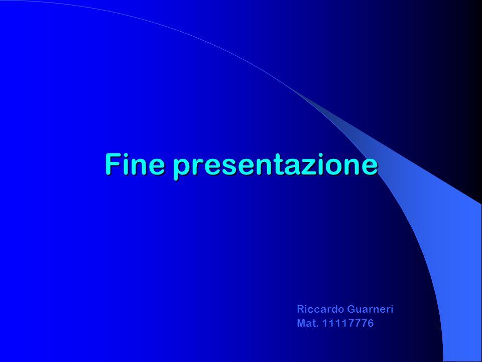 Riccardo Guarneri Mat. 11117776 Fine presentazione