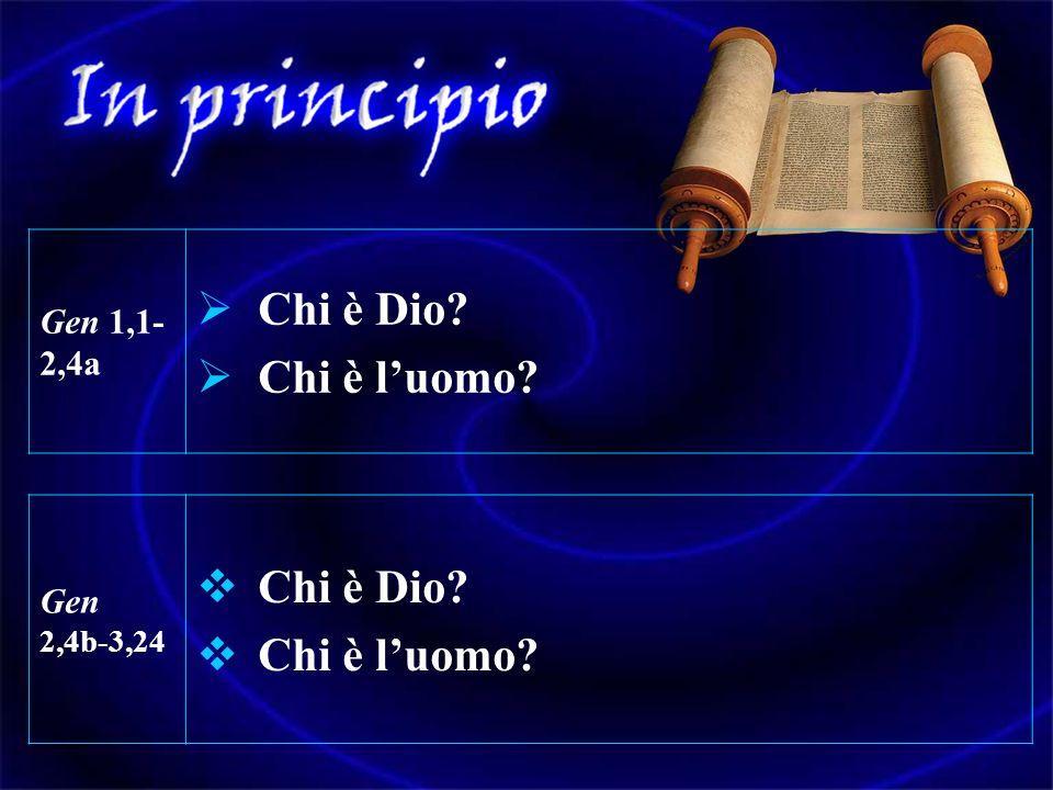 Chi è Dio Chi è l'uomo Chi è Dio Chi è l'uomo Gen 1,1-2,4a