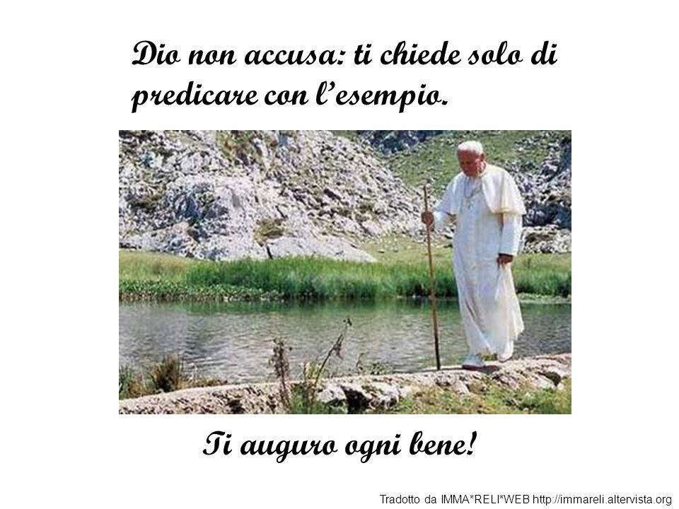 Dio non accusa: ti chiede solo di predicare con l'esempio.