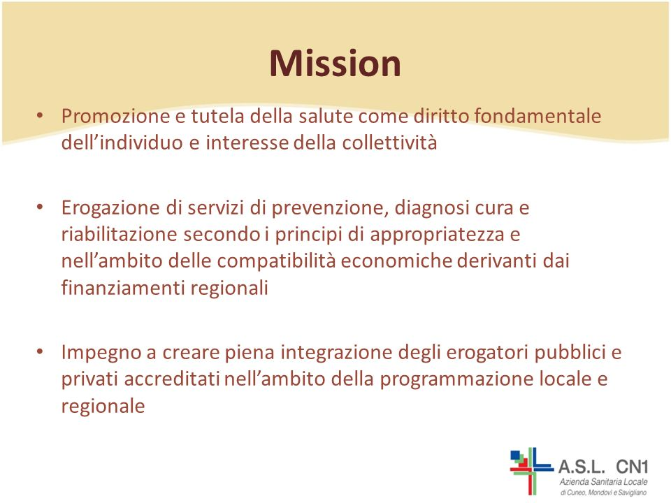 Mission Promozione e tutela della salute come diritto fondamentale dell'individuo e interesse della collettività.