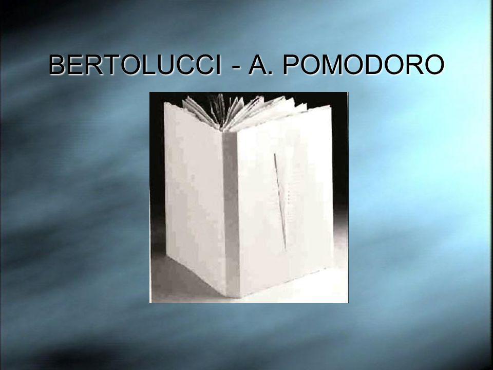 BERTOLUCCI - A. POMODORO