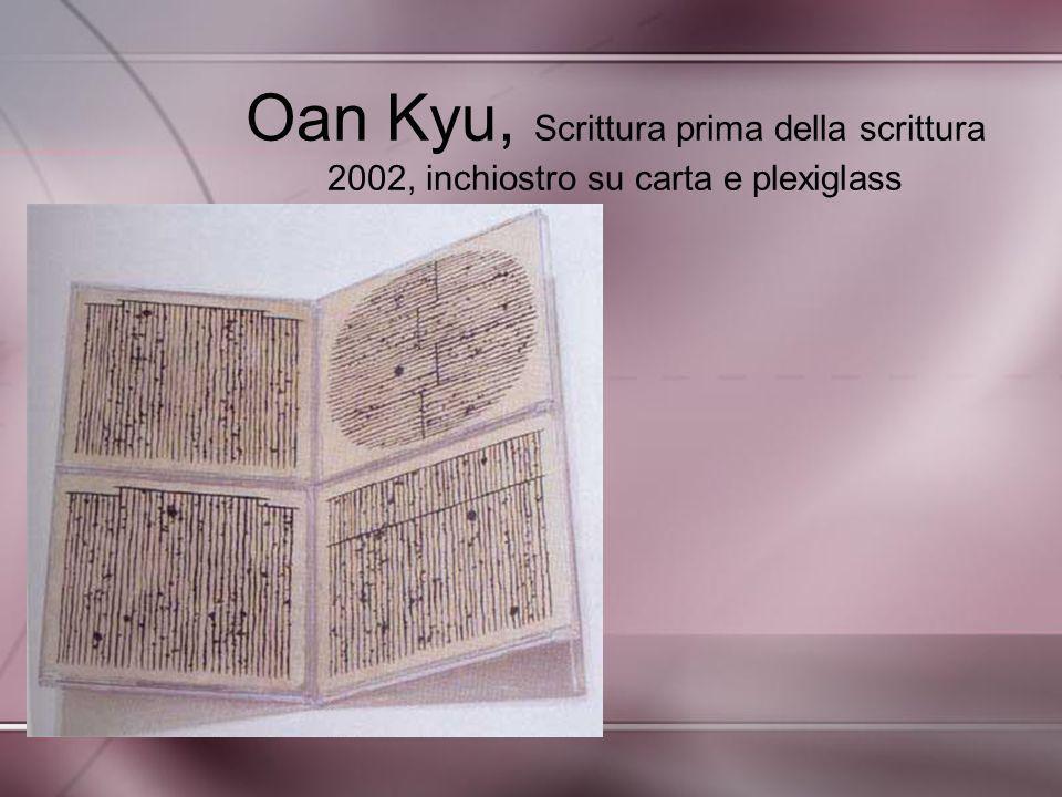 Oan Kyu, Scrittura prima della scrittura 2002, inchiostro su carta e plexiglass