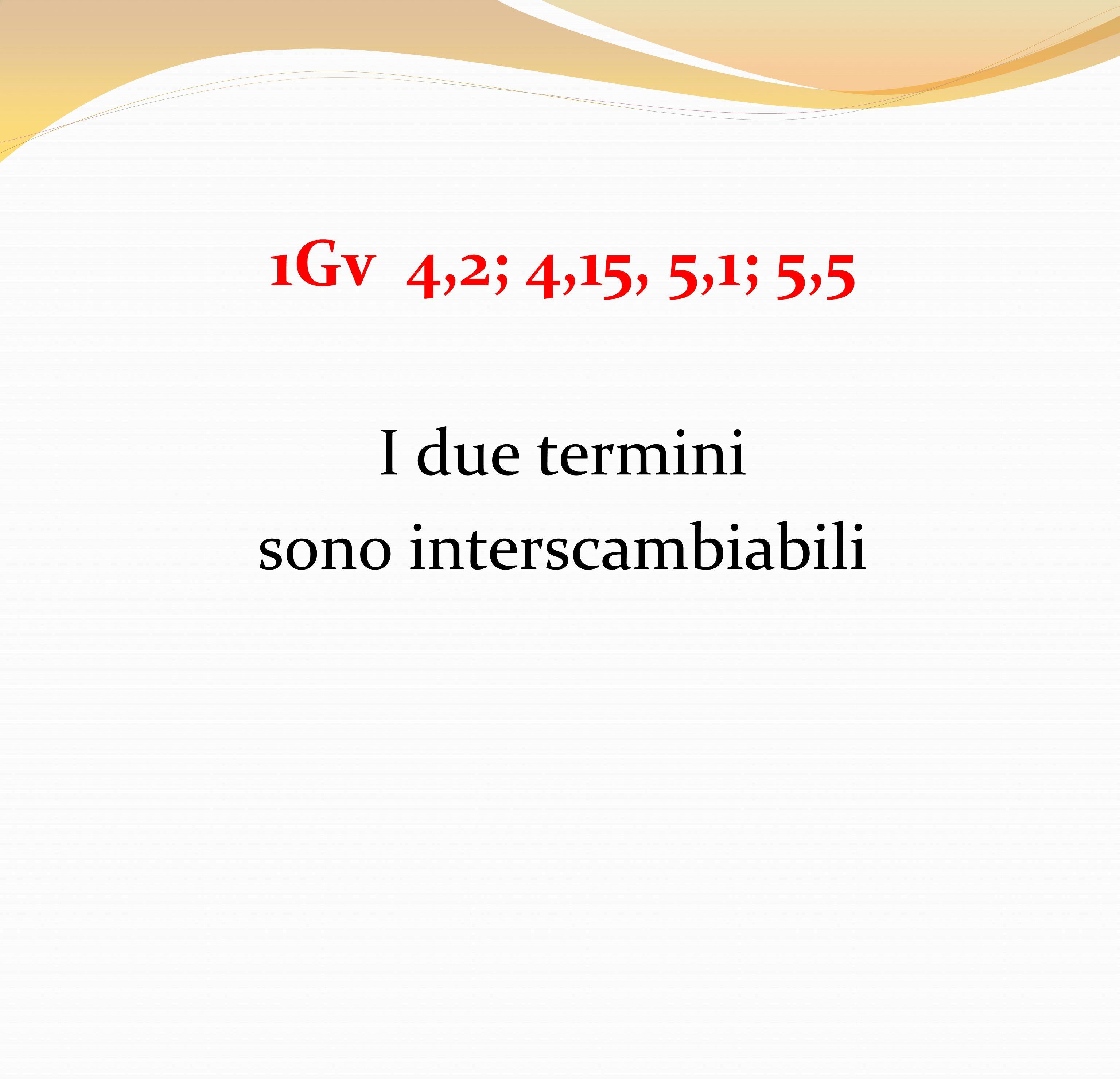 1Gv 4,2; 4,15, 5,1; 5,5 I due termini sono interscambiabili