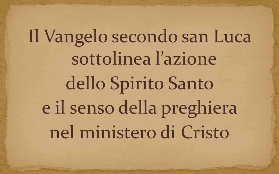 Il Vangelo secondo san Luca sottolinea l'azione dello Spirito Santo e il senso della preghiera nel ministero di Cristo