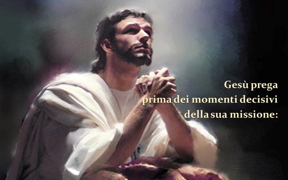 Gesù prega prima dei momenti decisivi della sua missione: