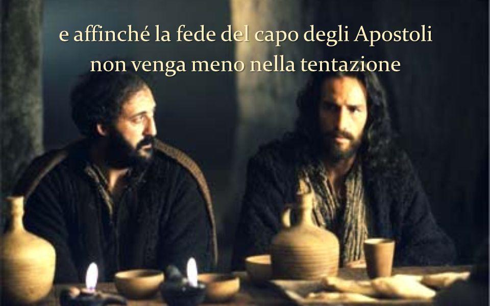 e affinché la fede del capo degli Apostoli non venga meno nella tentazione