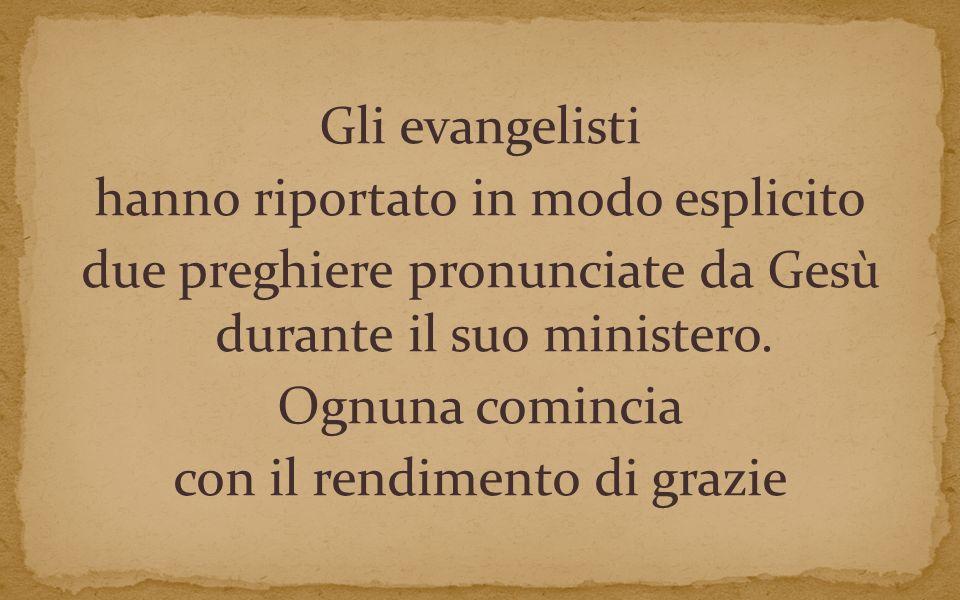 Gli evangelisti hanno riportato in modo esplicito due preghiere pronunciate da Gesù durante il suo ministero.