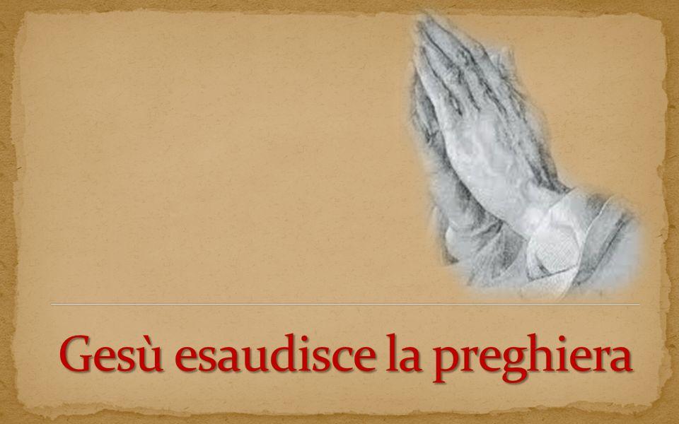 Gesù esaudisce la preghiera