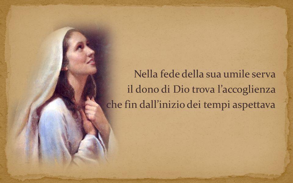 Nella fede della sua umile serva il dono di Dio trova l'accoglienza che fin dall'inizio dei tempi aspettava