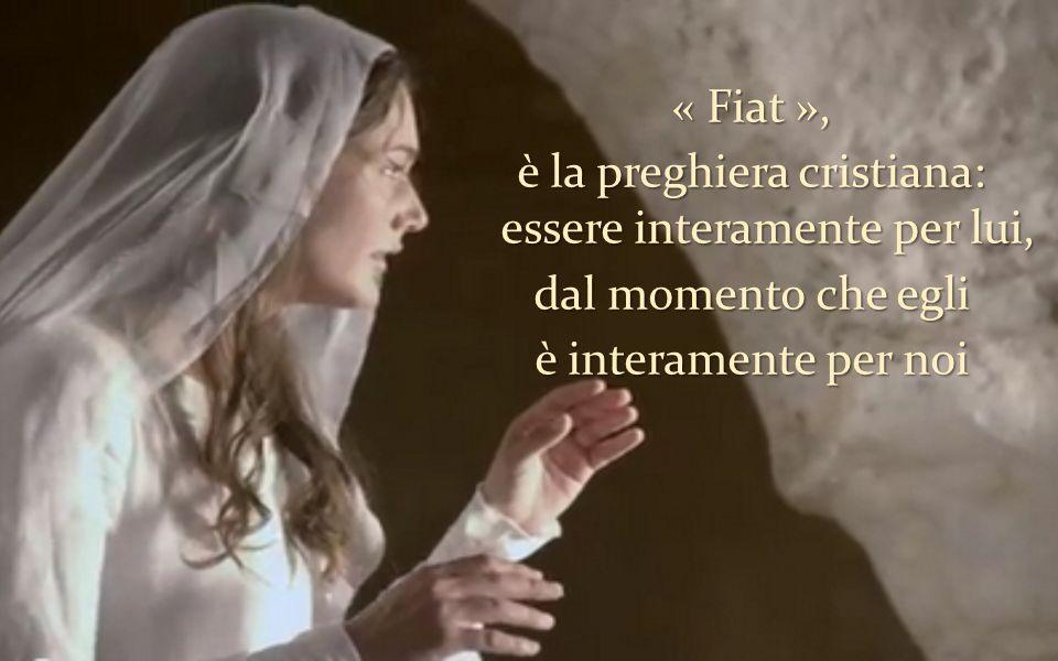 « Fiat », è la preghiera cristiana: essere interamente per lui, dal momento che egli è interamente per noi