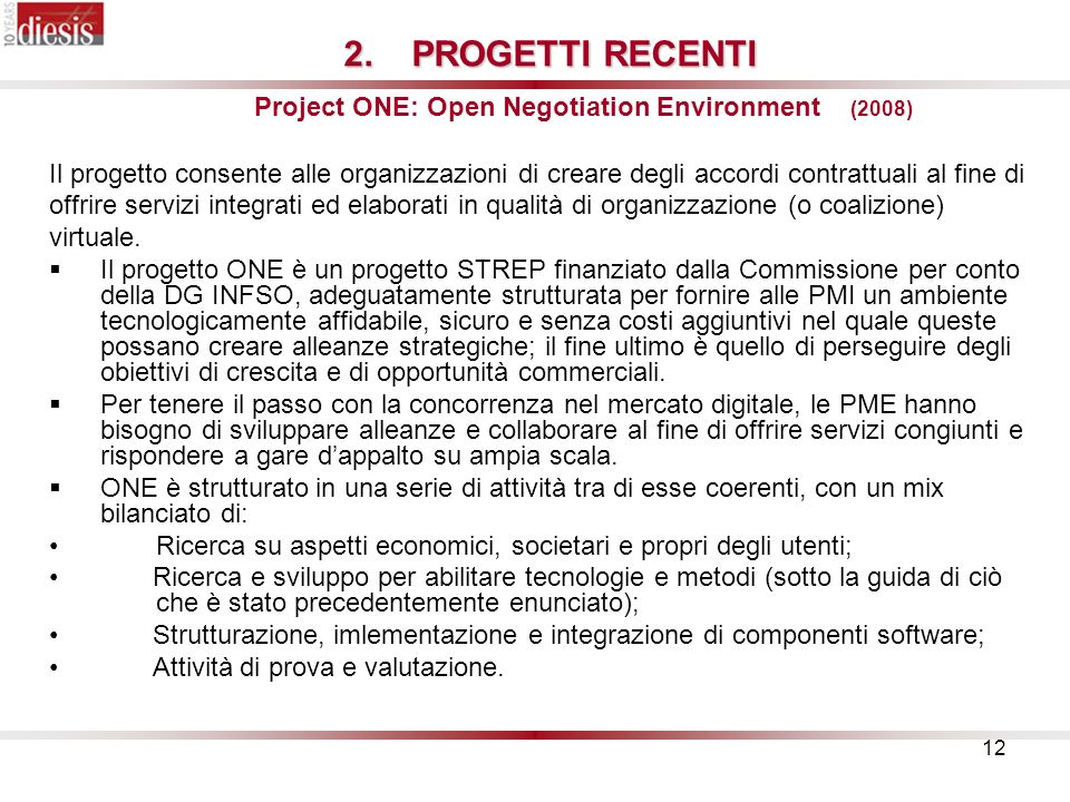 PROGETTI RECENTI Project ONE: Open Negotiation Environment (2008)