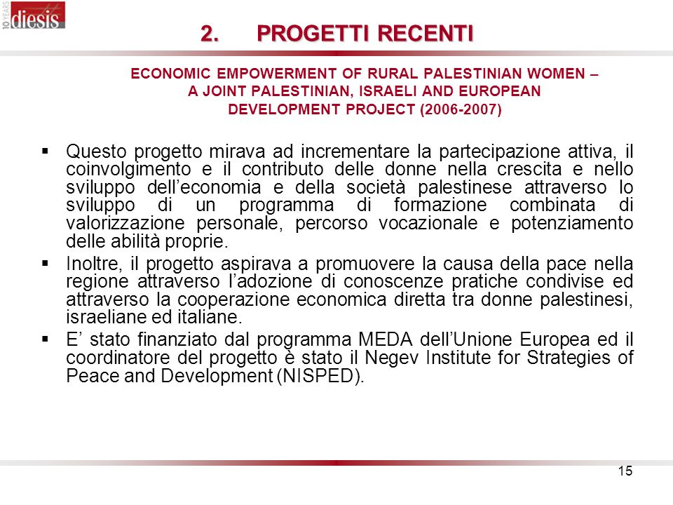 PROGETTI RECENTI ECONOMIC EMPOWERMENT OF RURAL PALESTINIAN WOMEN – A JOINT PALESTINIAN, ISRAELI AND EUROPEAN DEVELOPMENT PROJECT (2006-2007)