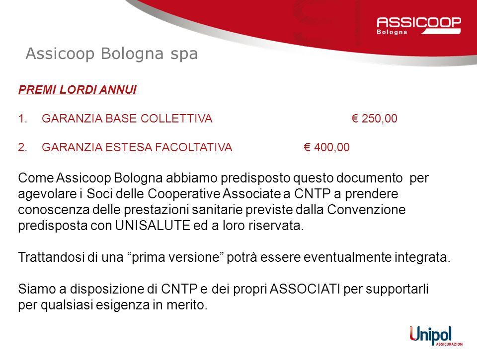 Assicoop Bologna spa PREMI LORDI ANNUI. GARANZIA BASE COLLETTIVA € 250,00. GARANZIA ESTESA FACOLTATIVA € 400,00.