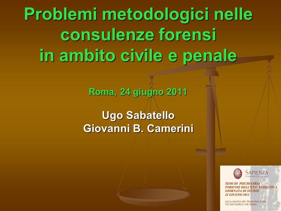 Problemi metodologici nelle consulenze forensi in ambito civile e penale Roma, 24 giugno 2011 Ugo Sabatello Giovanni B.