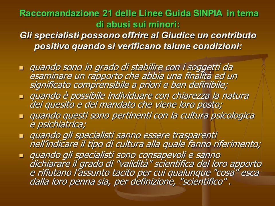 Raccomandazione 21 delle Linee Guida SINPIA in tema di abusi sui minori: Gli specialisti possono offrire al Giudice un contributo positivo quando si verificano talune condizioni: