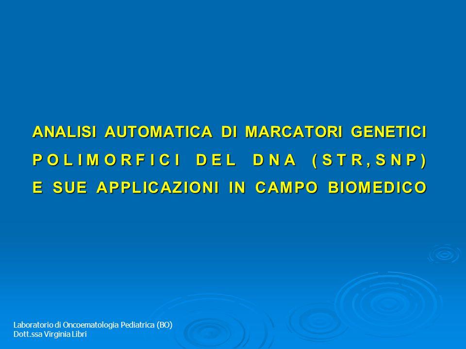 ANALISI AUTOMATICA DI MARCATORI GENETICI POLIMORFICI DEL DNA (STR,SNP) E SUE APPLICAZIONI IN CAMPO BIOMEDICO