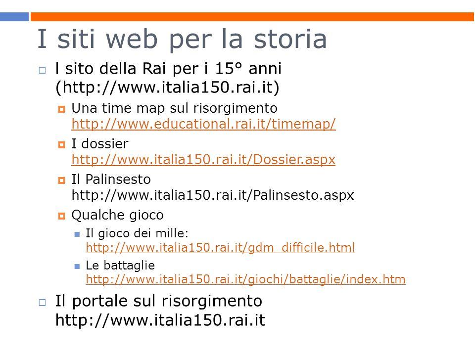 I siti web per la storia l sito della Rai per i 15° anni (http://www.italia150.rai.it)