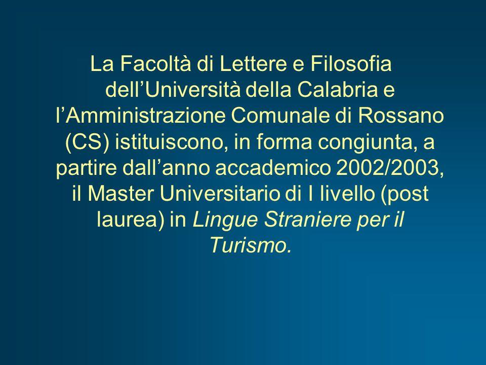 La Facoltà di Lettere e Filosofia dell'Università della Calabria e l'Amministrazione Comunale di Rossano (CS) istituiscono, in forma congiunta, a partire dall'anno accademico 2002/2003, il Master Universitario di I livello (post laurea) in Lingue Straniere per il Turismo.