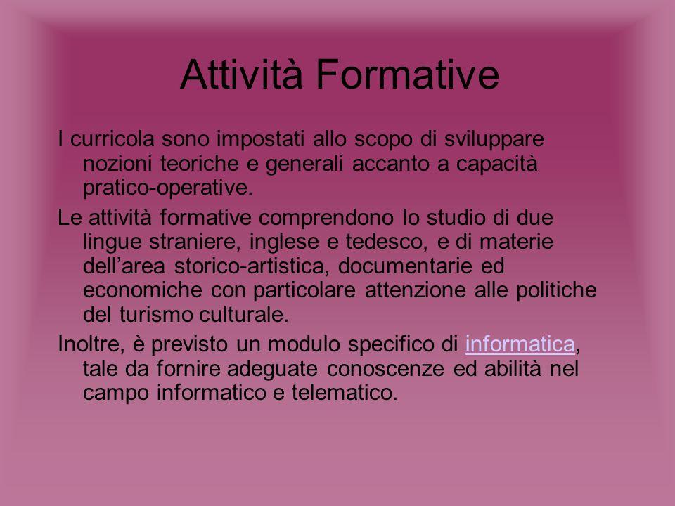 Attività Formative I curricola sono impostati allo scopo di sviluppare nozioni teoriche e generali accanto a capacità pratico-operative.