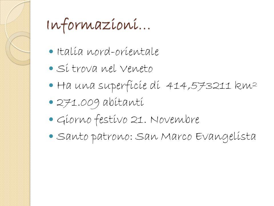 Informazioni… Italia nord-orientale Si trova nel Veneto