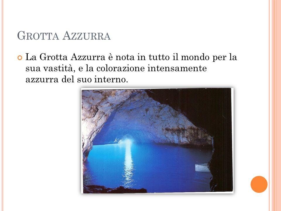 Grotta Azzurra La Grotta Azzurra è nota in tutto il mondo per la sua vastità, e la colorazione intensamente azzurra del suo interno.