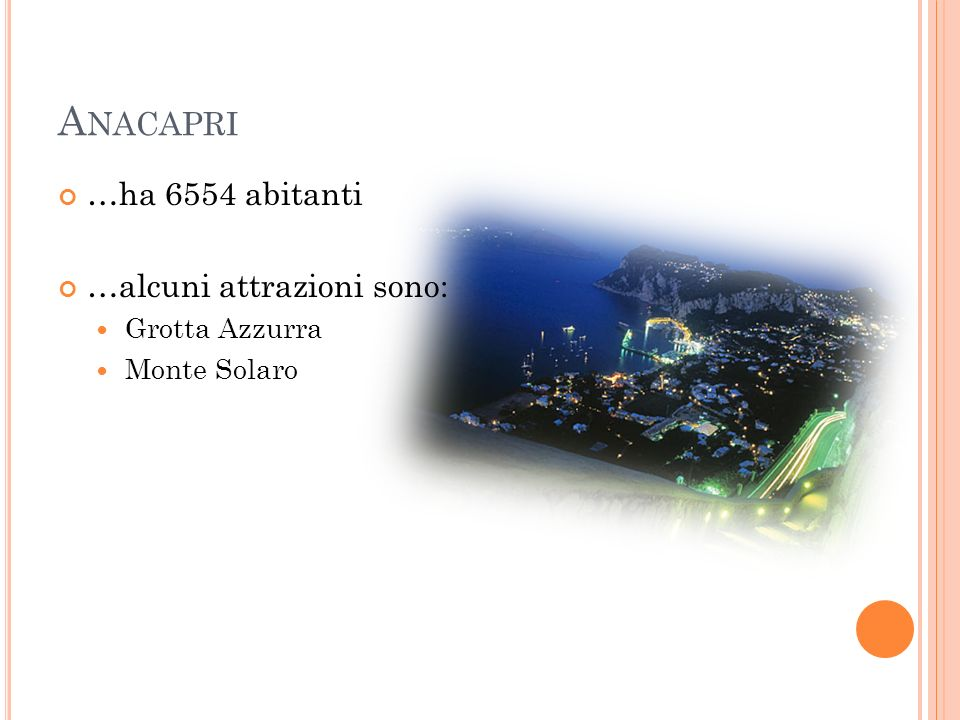Anacapri …ha 6554 abitanti …alcuni attrazioni sono: Grotta Azzurra