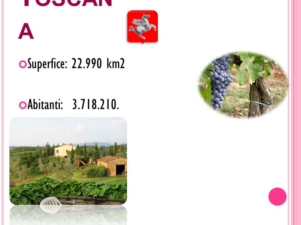 Toscana Superfice: 22.990 km2 Abitanti: 3.718.210.