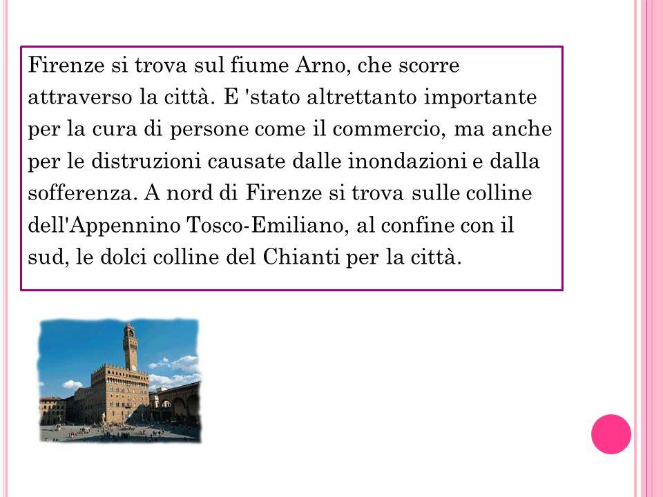 Firenze si trova sul fiume Arno, che scorre attraverso la città