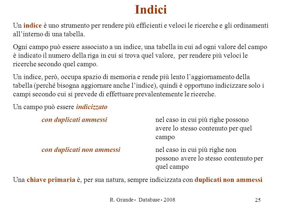 Indici Un indice è uno strumento per rendere più efficienti e veloci le ricerche e gli ordinamenti all'interno di una tabella.