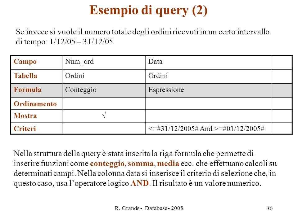 Esempio di query (2) Se invece si vuole il numero totale degli ordini ricevuti in un certo intervallo di tempo: 1/12/05 – 31/12/05.