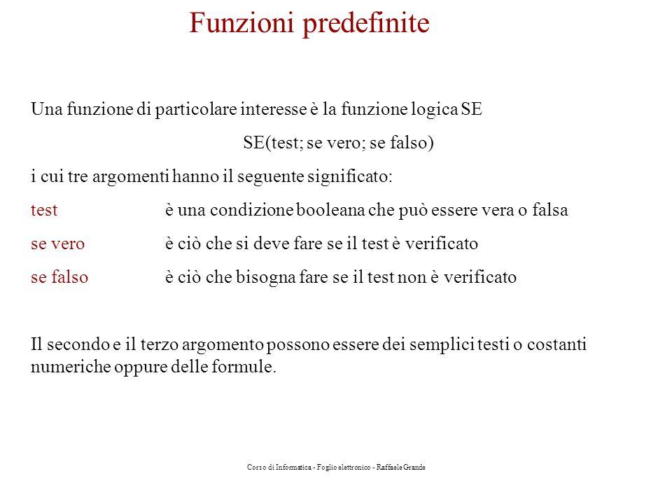 Funzioni predefinite Una funzione di particolare interesse è la funzione logica SE. SE(test; se vero; se falso)