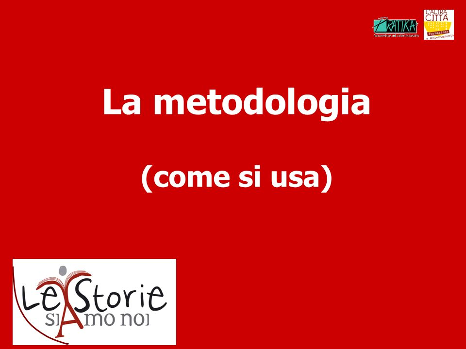 La metodologia (come si usa)