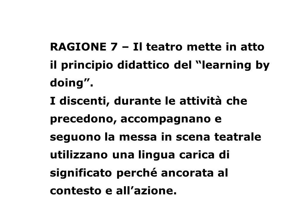 RAGIONE 7 – Il teatro mette in atto il principio didattico del learning by doing .