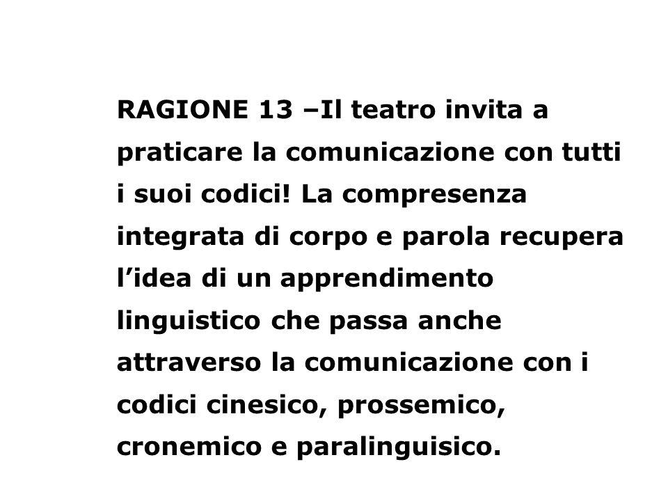 RAGIONE 13 –Il teatro invita a praticare la comunicazione con tutti i suoi codici.