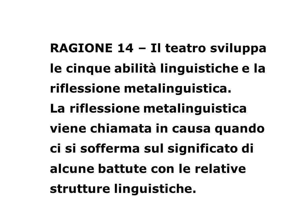 RAGIONE 14 – Il teatro sviluppa le cinque abilità linguistiche e la riflessione metalinguistica.