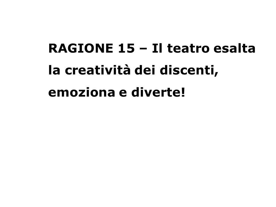 RAGIONE 15 – Il teatro esalta la creatività dei discenti, emoziona e diverte!