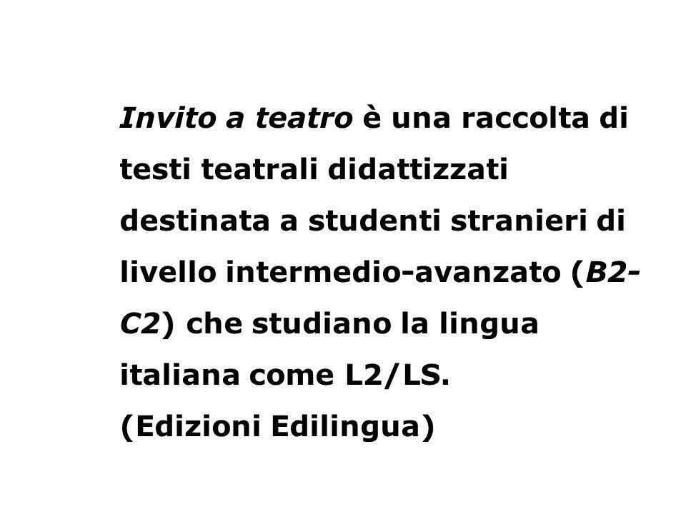 Invito a teatro è una raccolta di testi teatrali didattizzati destinata a studenti stranieri di livello intermedio-avanzato (B2-C2) che studiano la lingua italiana come L2/LS.
