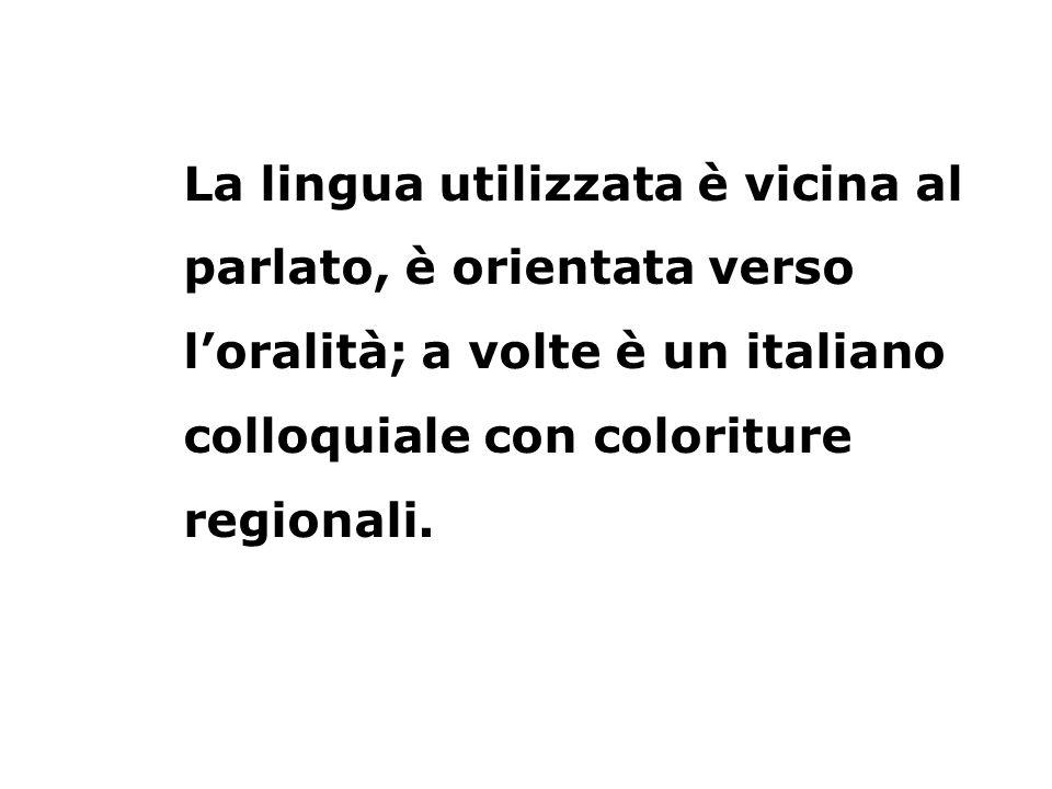 La lingua utilizzata è vicina al parlato, è orientata verso l'oralità; a volte è un italiano colloquiale con coloriture regionali.
