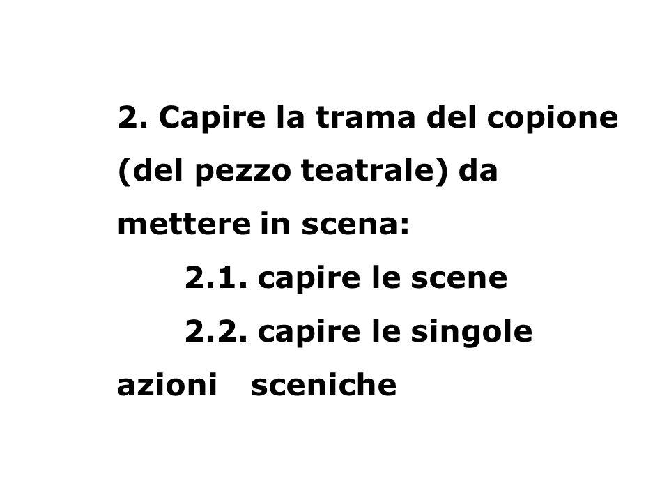 2. Capire la trama del copione (del pezzo teatrale) da mettere in scena: 2.1.