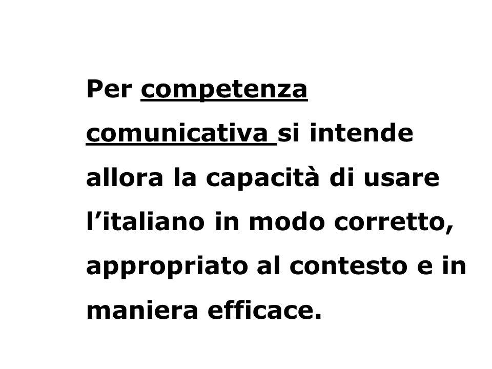 Per competenza comunicativa si intende allora la capacità di usare l'italiano in modo corretto, appropriato al contesto e in maniera efficace.
