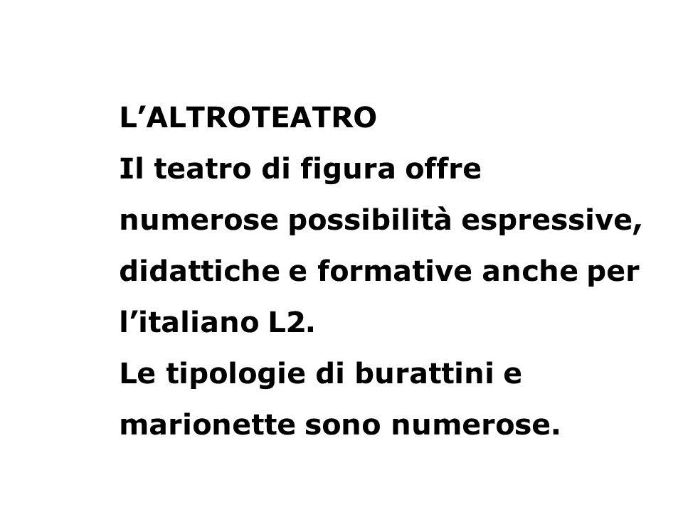 L'ALTROTEATRO Il teatro di figura offre numerose possibilità espressive, didattiche e formative anche per l'italiano L2.