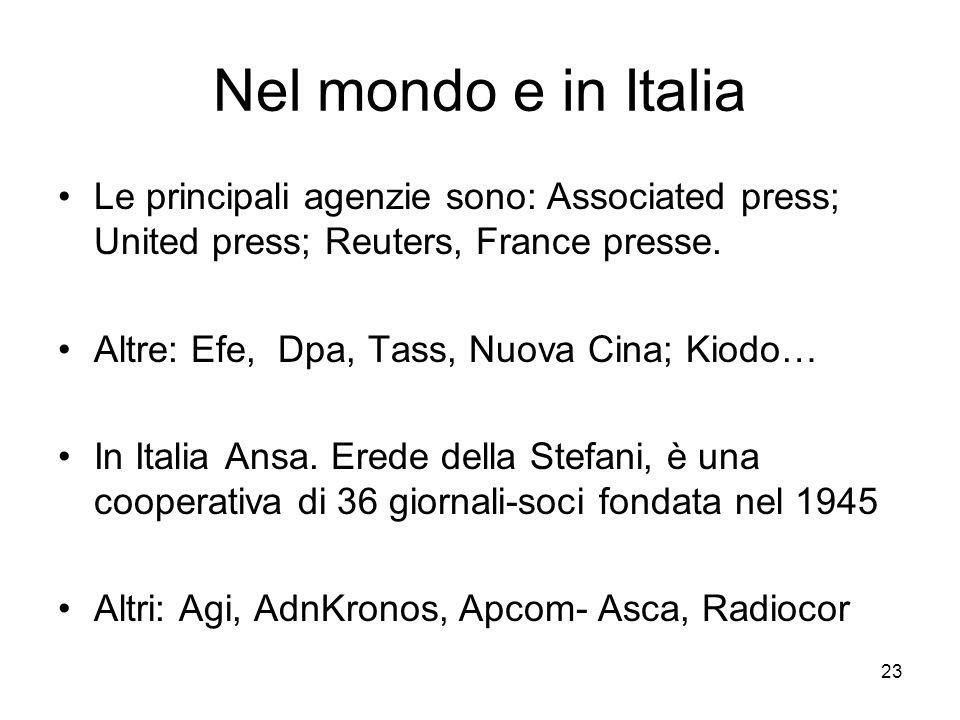 Nel mondo e in Italia Le principali agenzie sono: Associated press; United press; Reuters, France presse.