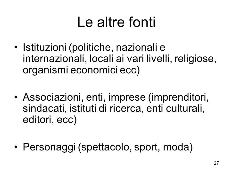 Le altre fontiIstituzioni (politiche, nazionali e internazionali, locali ai vari livelli, religiose, organismi economici ecc)
