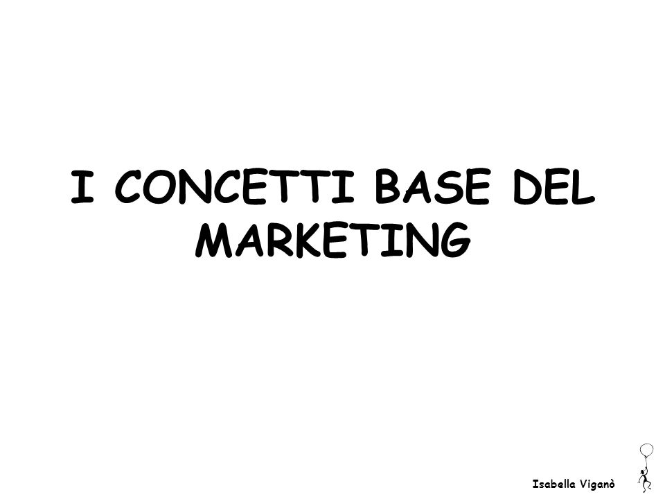 I CONCETTI BASE DEL MARKETING