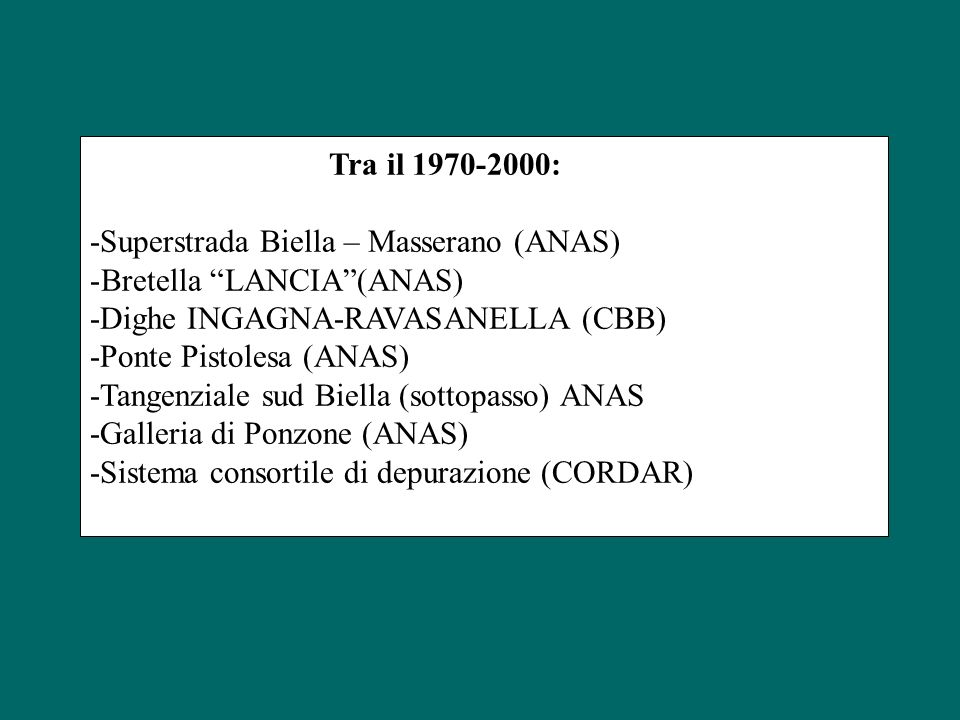 Tra il 1970-2000: -Superstrada Biella – Masserano (ANAS) Bretella LANCIA (ANAS) -Dighe INGAGNA-RAVASANELLA (CBB)