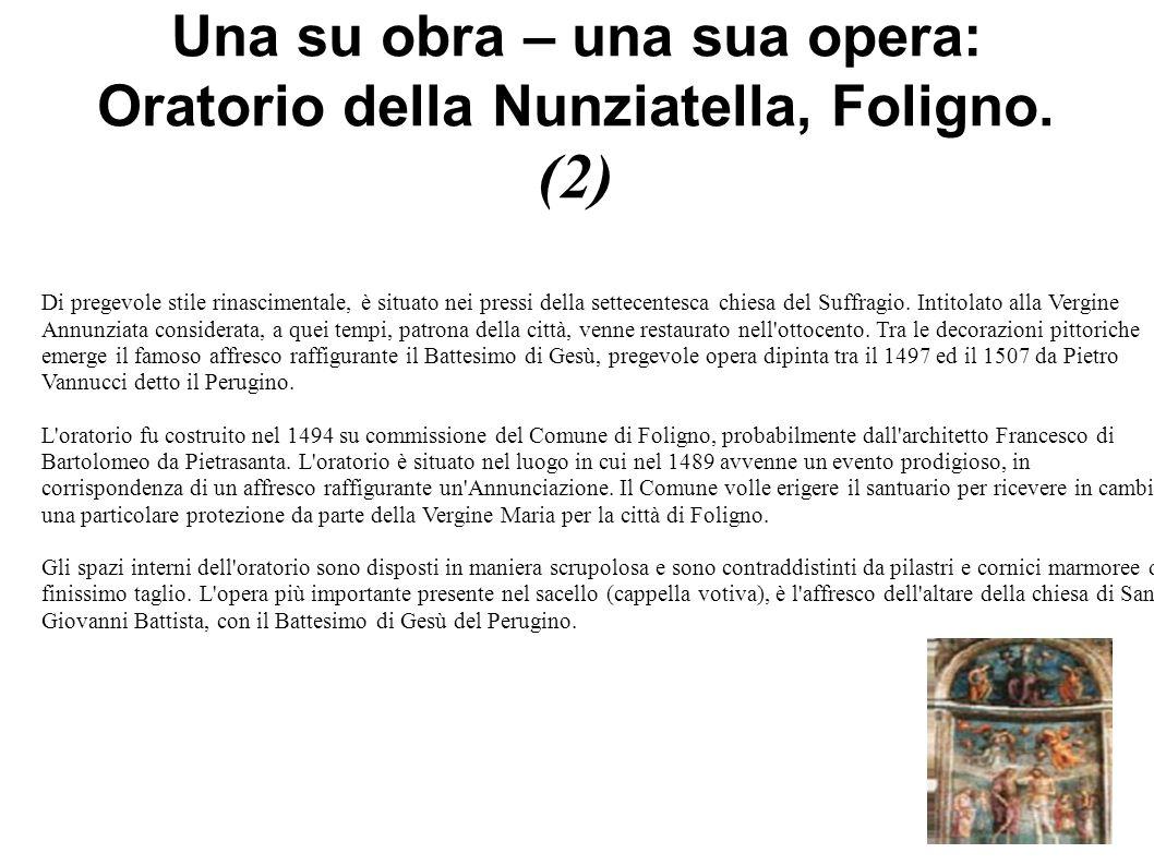 Una su obra – una sua opera: Oratorio della Nunziatella, Foligno. (2)