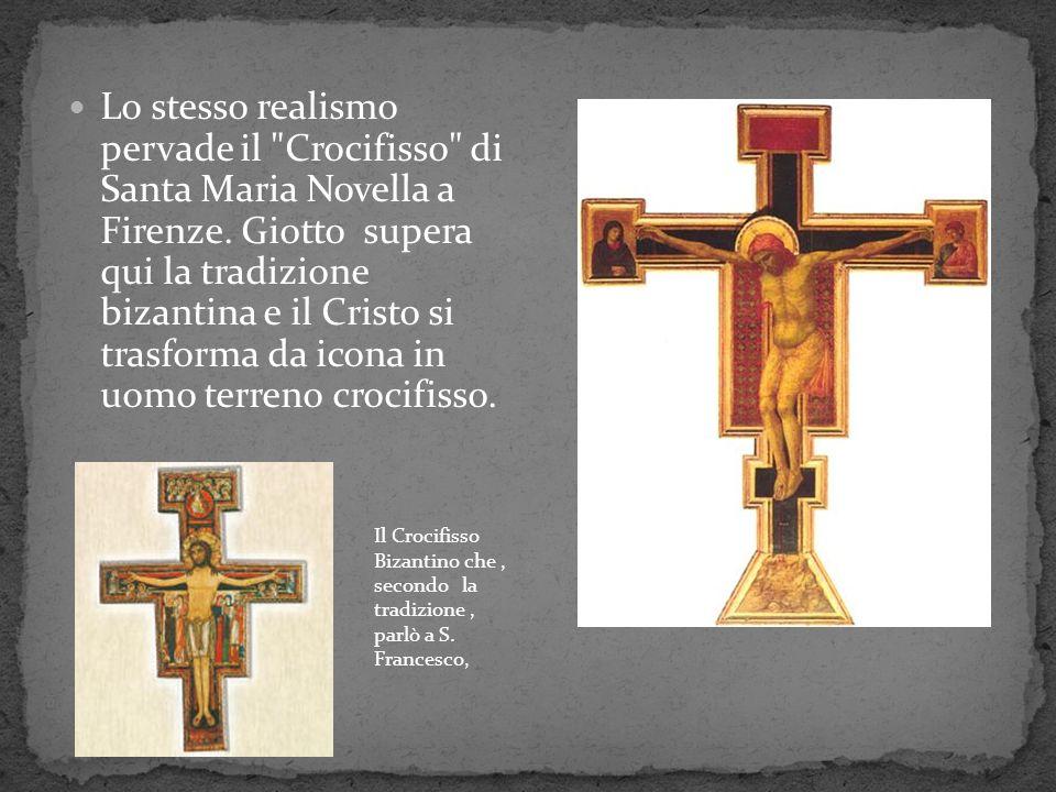 Lo stesso realismo pervade il Crocifisso di Santa Maria Novella a Firenze. Giotto supera qui la tradizione bizantina e il Cristo si trasforma da icona in uomo terreno crocifisso.