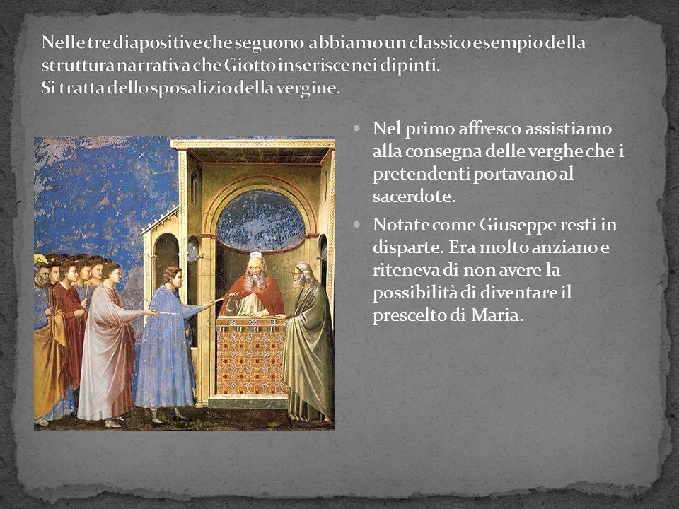 Nelle tre diapositive che seguono abbiamo un classico esempio della struttura narrativa che Giotto inserisce nei dipinti. Si tratta dello sposalizio della vergine.