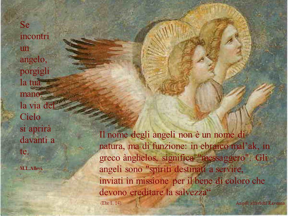 Se incontri un angelo, porgigli la tua mano: la via del Cielo si aprirà davanti a te.