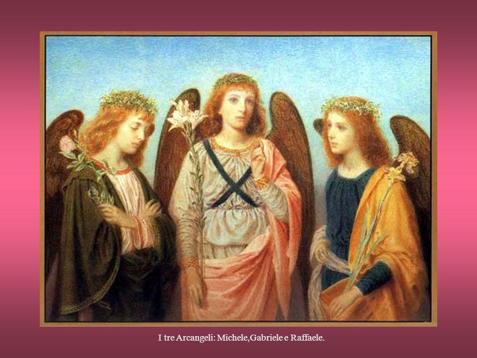 I tre Arcangeli: Michele,Gabriele e Raffaele.